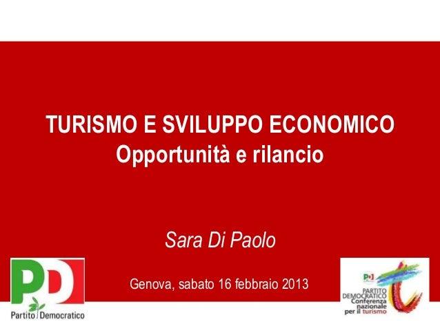 Genova, sabato 16 febbraio 2013 Sara Di Paolo TURISMO E SVILUPPO ECONOMICO Opportunità e rilancio