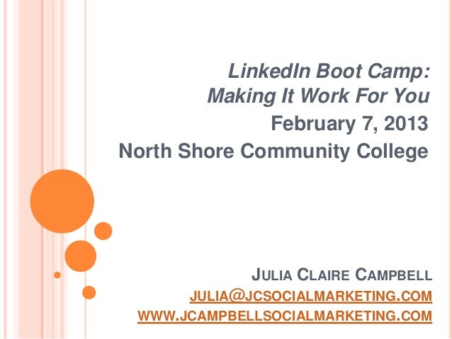 LinkedIn Boot Camp:        Making It Work For You              February 7, 2013North Shore Community College             J...