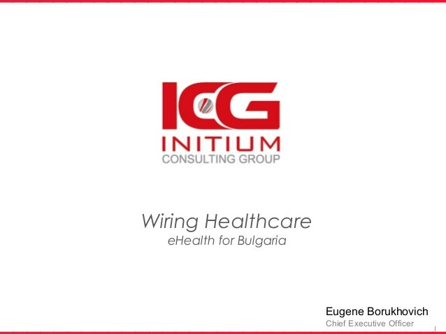 Wiring Healthcare  eHealth for Bulgaria                         Eugene Borukhovich                         Chief Executive...