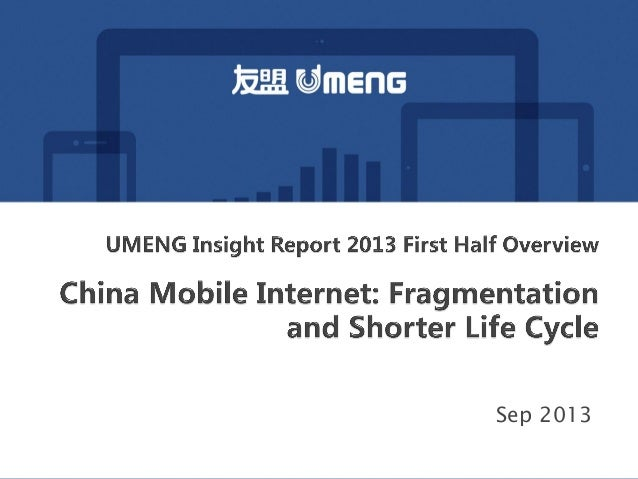 UMENG Insight Report 2013H1 - China Mobile Internet: Fragmentation and Shorter Life Cycle