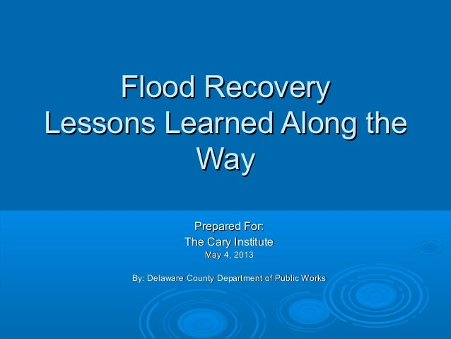 Flood RecoveryFlood RecoveryLessons Learned Along theLessons Learned Along theWayWayPrepared For:Prepared For:The Cary Ins...