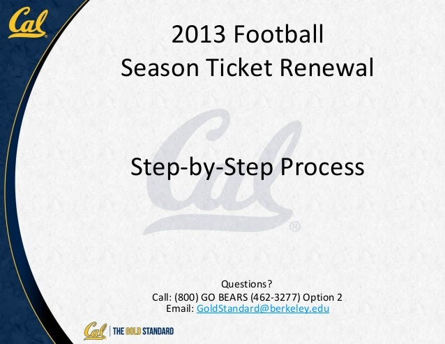 2013 FootballSeason Ticket RenewalStep-by-Step Process                 Questions?  Call: (800) GO BEARS (462-3277) Option ...