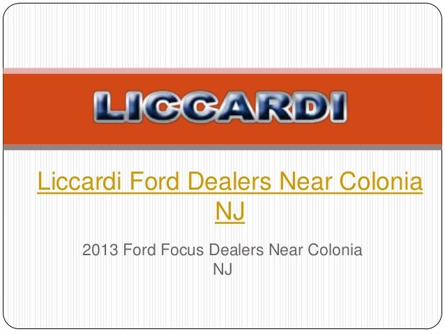 Liccardi Ford Dealers Near Colonia                NJ    2013 Ford Focus Dealers Near Colonia                    NJ