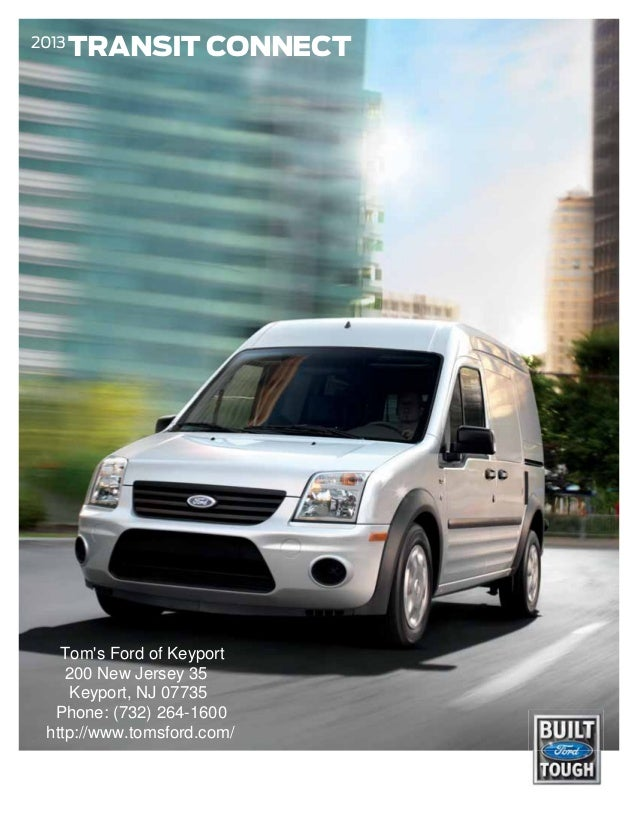 2013       TRANSIT CONNECT   Toms Ford of Keyport    200 New Jersey 35    Keyport, NJ 07735  Phone: (732) 264-1600 http://...