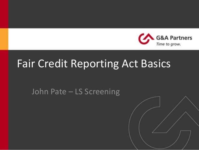 Fair Credit Reporting Act Basics   John Pate – LS Screening