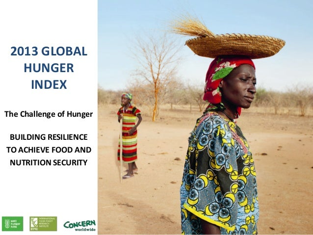 2013 GLOBAL HUNGER INDEX The Challenge of Hunger BUILDING RESILIENCE TO ACHIEVE FOOD AND NUTRITION SECURITY