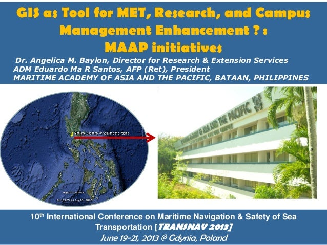 GIS as Tool for MET, Research, and Campus Management Enhancement ? : MAAP initiatives  by Dr. Angelica M. Baylon, Director...
