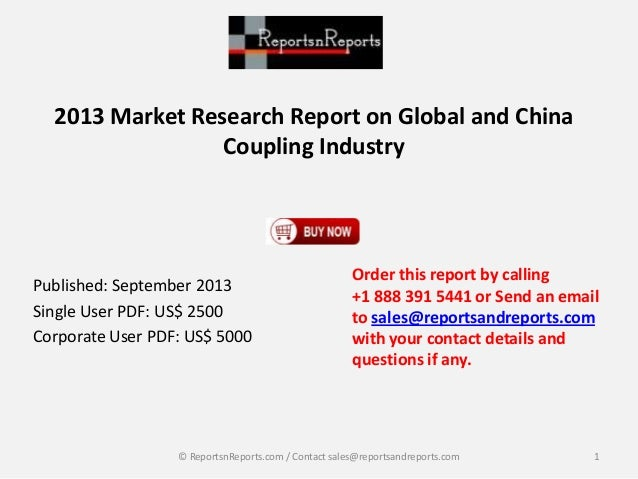 2013 Market Research Report on Global and China Coupling Industry Published: September 2013 Single User PDF: US$ 2500 Corp...