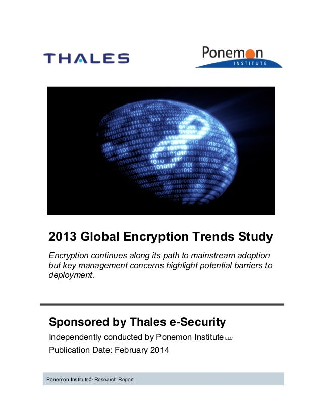 2013 Global Encryption Trends Study Encryption continues along its path to mainstream adoption but key management concerns...