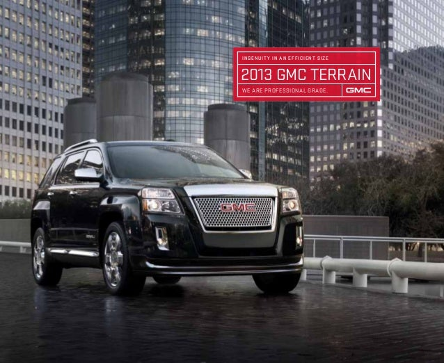 2013 GMC Terrain ingenuit y in an efficient size We Are professional grade.