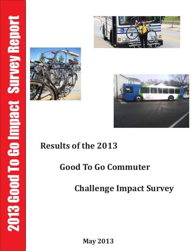 2013GoodToGoImpactSurveyReportMay 2013Results of the 2013Good To Go CommuterChallenge Impact Survey
