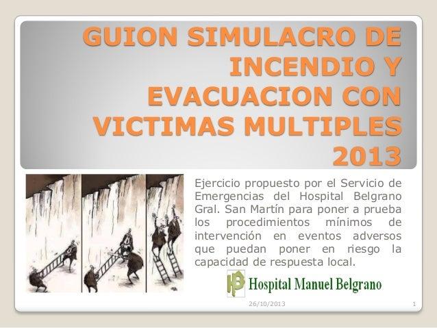 GUION SIMULACRO DE INCENDIO Y EVACUACION CON VICTIMAS MULTIPLES 2013 Ejercicio propuesto por el Servicio de Emergencias de...