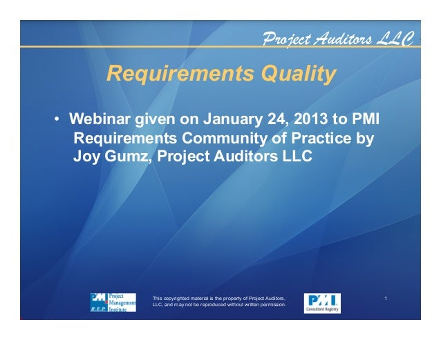 Project Auditors LLCRequirements Quality• Webinar given on January 24, 2013 to PMIRequirements Community of Practice byJo...