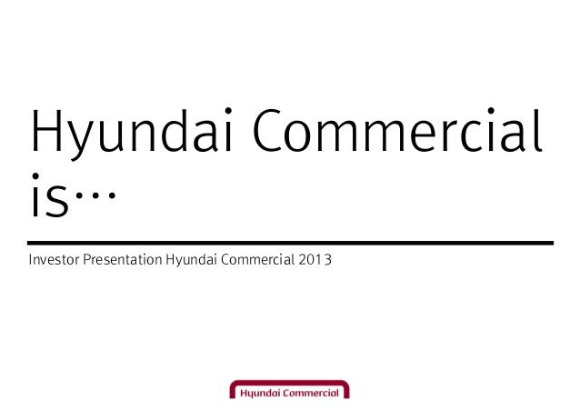 Hyundai Commercial is… Investor Presentation Hyundai Commercial 2013