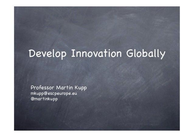 Develop Innovation GloballyProfessor Martin Kuppmkupp@escpeurope.eu@martinkupp