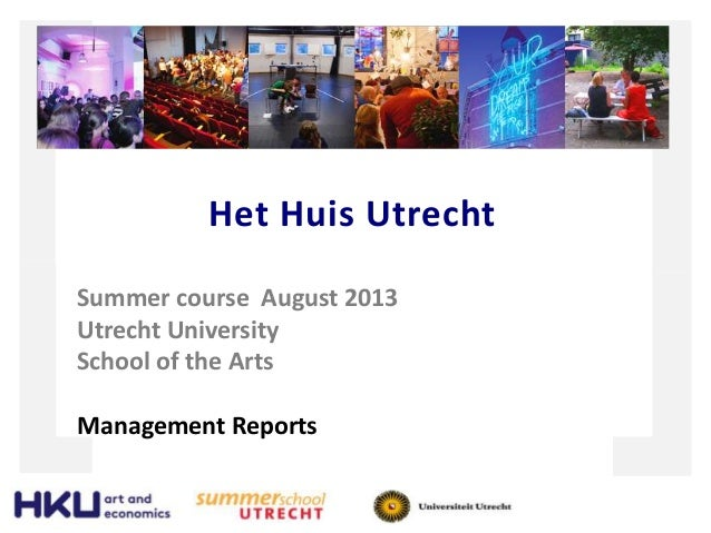 Het Huis Utrecht Summer course August 2013 Utrecht University School of the Arts Management Reports