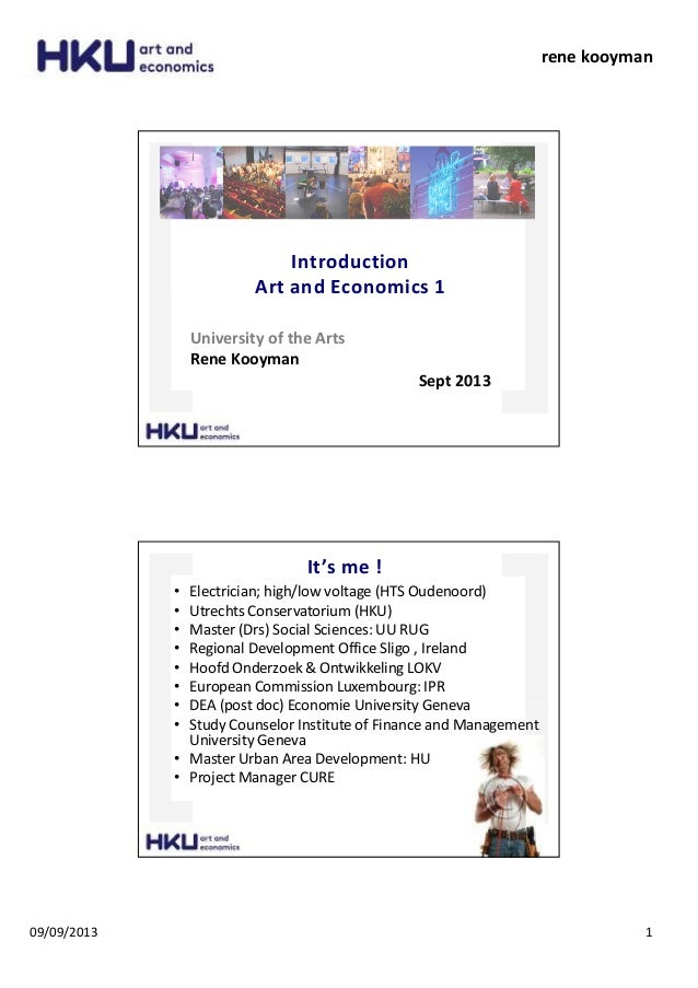 09/09/2013 1 rene kooyman Introduction Art and Economics 1 University of the Arts Rene Kooyman Sept 2013 It's me ! • Elect...