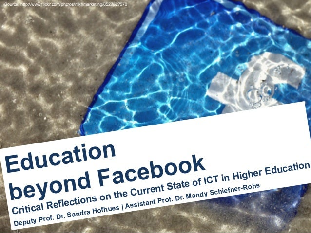 (1) Source: http://www.flickr.com/photos/mkhmarketing/8527527570Educationbeyond FacebookCritical Reflections on the Curr...