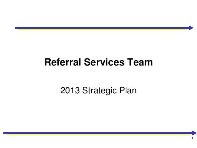 Referral Services Team   2013 Strategic Plan                         1