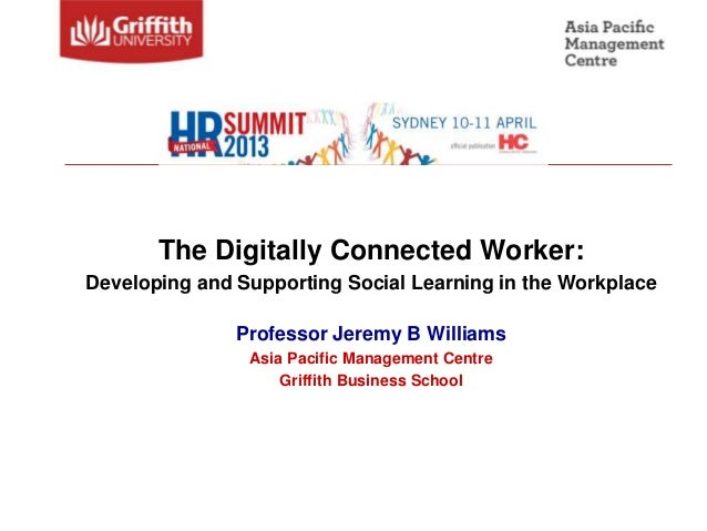 The Digitally Connected Worker:Developing and Supporting Social Learning in the Workplace               Professor Jeremy B...