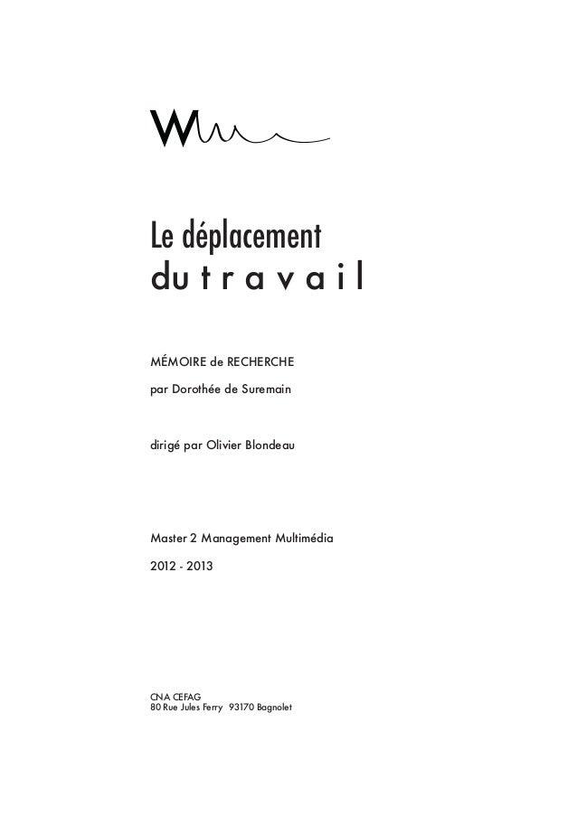 Le déplacement du t r a v a i l MÉMOIRE de RECHERCHE par Dorothée de Suremain  dirigé par Olivier Blondeau  Master 2 Manag...