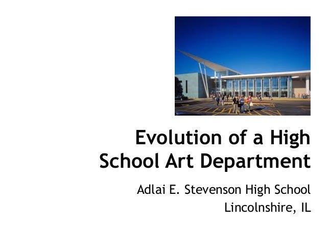 Evolution of a High School Art Department Adlai E. Stevenson High School Lincolnshire, IL