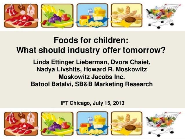Foods for children: What should industry offer tomorrow? Linda Ettinger Lieberman, Dvora Chaiet, Nadya Livshits, Howard R....