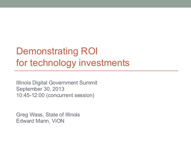 Demonstrating ROI for technology investments Illinois Digital Government Summit September 30, 2013 10:45-12:00 (concurrent...