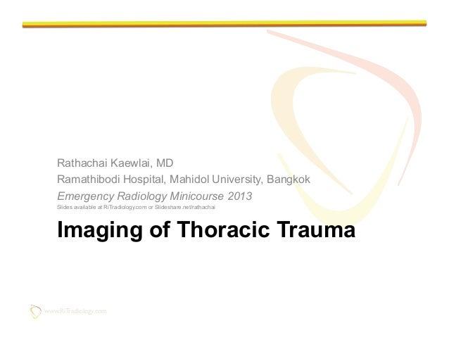 www.RiTradiology.com  www.RiTradiology.com  Imaging of Thoracic Trauma Rathachai Kaewlai, MD Ramathibodi Hospital, Mahid...