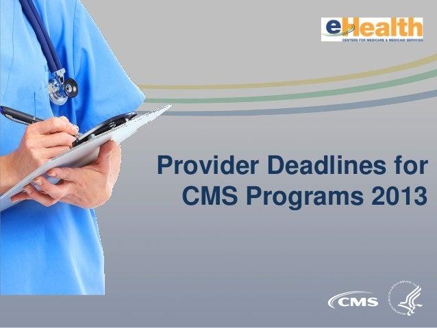 Provider Deadlines forCMS Programs 2013
