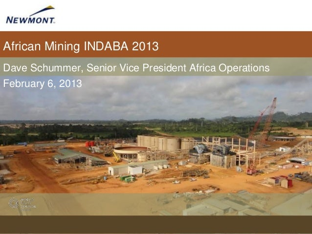 African Mining INDABA 2013Dave Schummer, Senior Vice President Africa OperationsFebruary 6, 2013