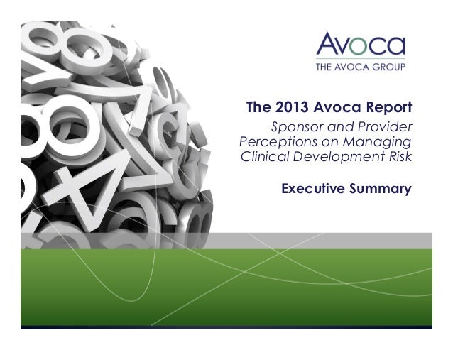 The 2013 Avoca Report Sponsor and Provider Perceptions on Managing Clinical Development Risk Executive Summary