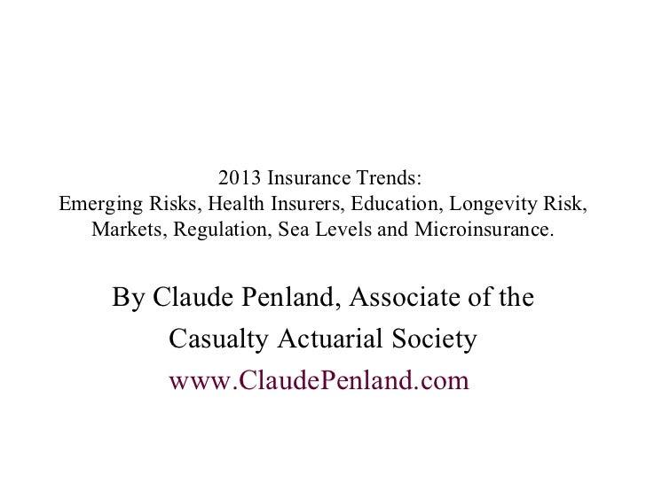 2013 Insurance Trends:  Emerging Risks, Health Insurers, Education, Longevity Risk, Markets, Regulation, Sea Levels and Mi...