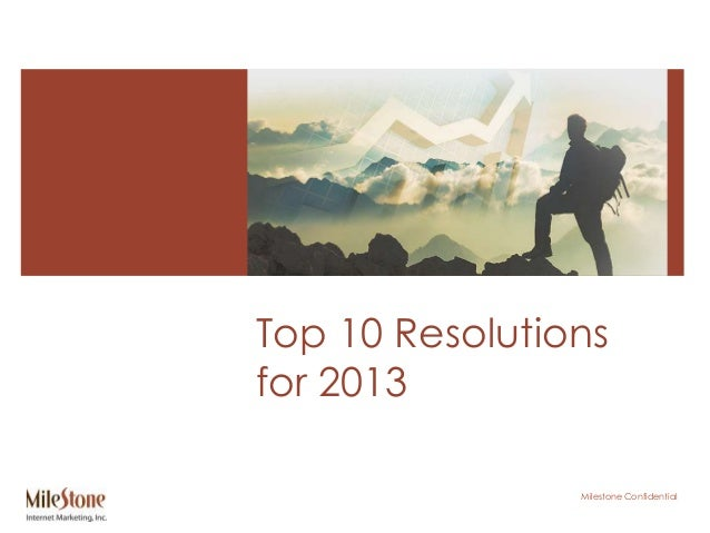 Top 10 Resolutionsfor 2013                Milestone Confidential