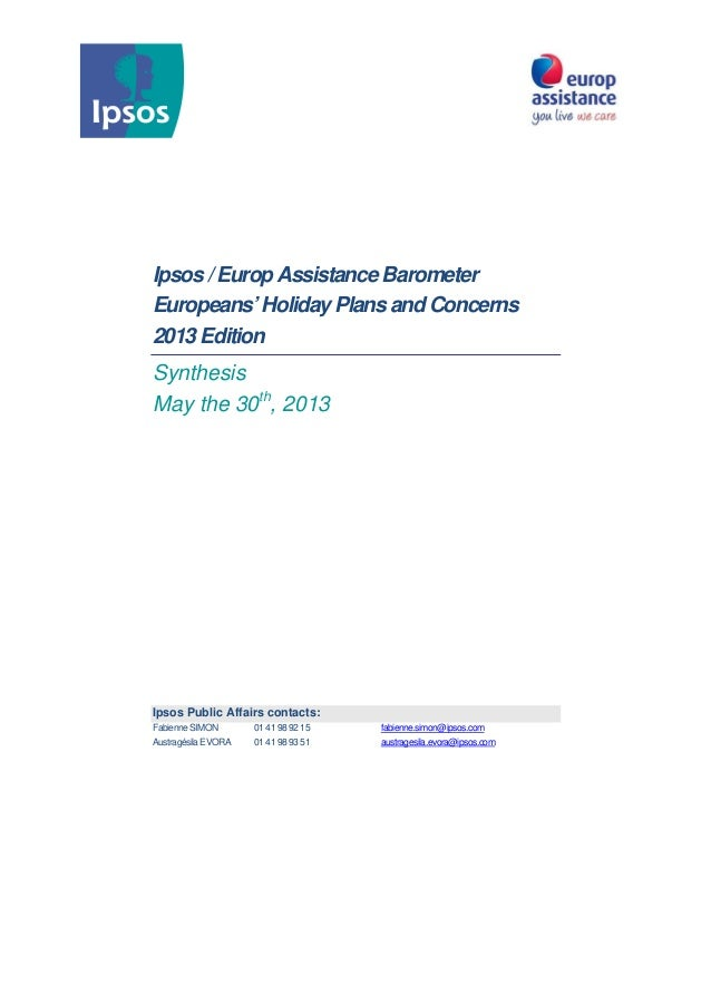 Ipsos / Europ Assistance BarometerEuropeans' Holiday Plans and Concerns2013 EditionSynthesisMay the 30th, 2013Ipsos Public...