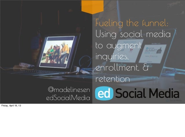 Fueling the funnel:                                       Using social media                                       to augm...