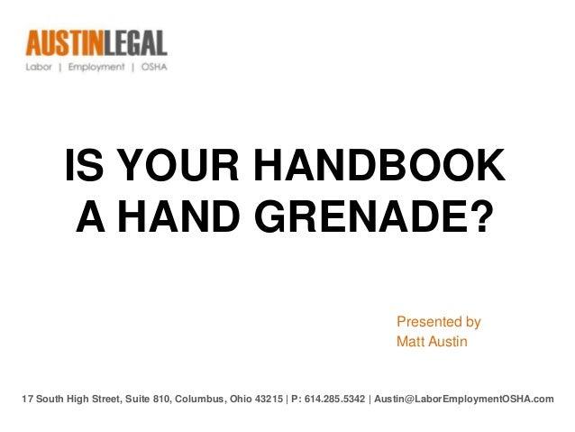 IS YOUR HANDBOOKA HAND GRENADE?Presented byMatt Austin17 South High Street, Suite 810, Columbus, Ohio 43215 | P: 614.285.5...