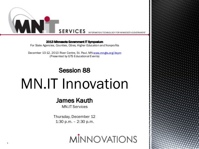 INFORMATION TECHNOLOGY FOR MINNESOTA GOVERNMENT  2013 Minnesota Government IT Symposium For State Agencies, Counties, Citi...