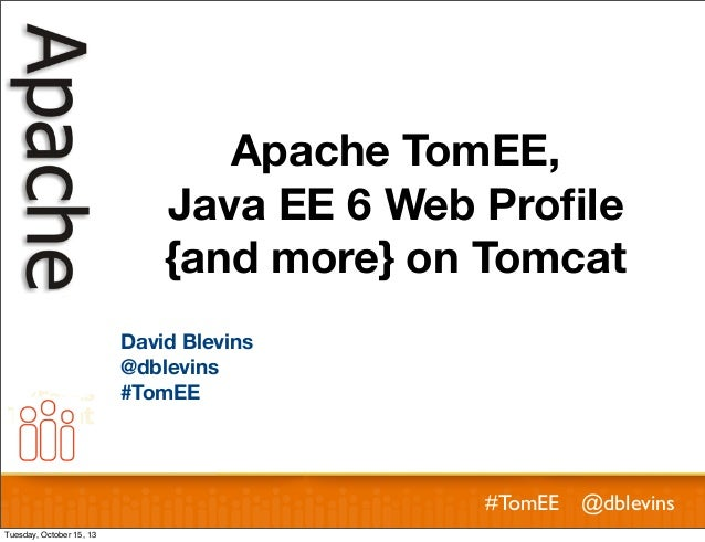 Apache TomEE, Java EE 6 Web Profile {and more} on Tomcat David Blevins @dblevins #TomEE  #TomEE @dblevins Tuesday, October ...