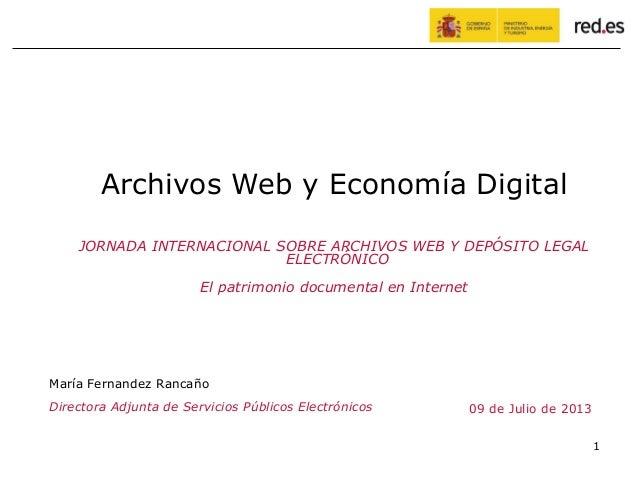 1 09 de Julio de 2013 Archivos Web y Economía Digital JORNADA INTERNACIONAL SOBRE ARCHIVOS WEB Y DEPÓSITO LEGAL ELECTRÓNIC...