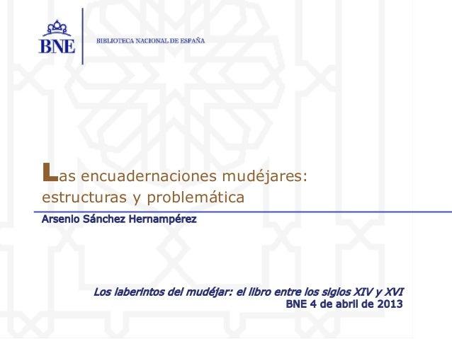 Las encuadernaciones mudéjares:estructuras y problemáticaArsenio Sánchez Hernampérez        Los laberintos del mudéjar: el...