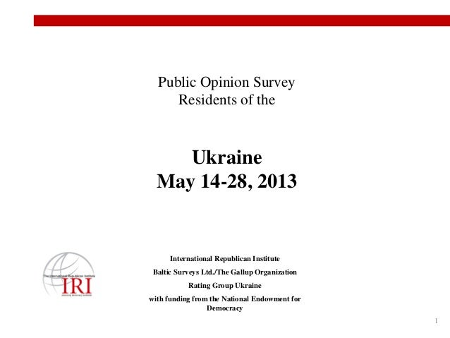 1 International Republican Institute Baltic Surveys Ltd./The Gallup Organization Rating Group Ukraine with funding from th...