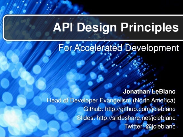 For Accelerated DevelopmentAPI Design PrinciplesJonathan LeBlancHead of Developer Evangelism (North America)Github: http:/...