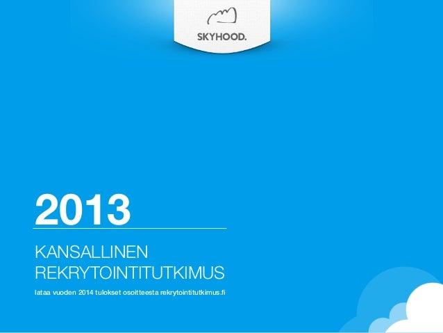 2013 KANSALLINEN REKRYTOINTITUTKIMUS lataa vuoden 2014 tulokset osoitteesta rekrytointitutkimus.fi