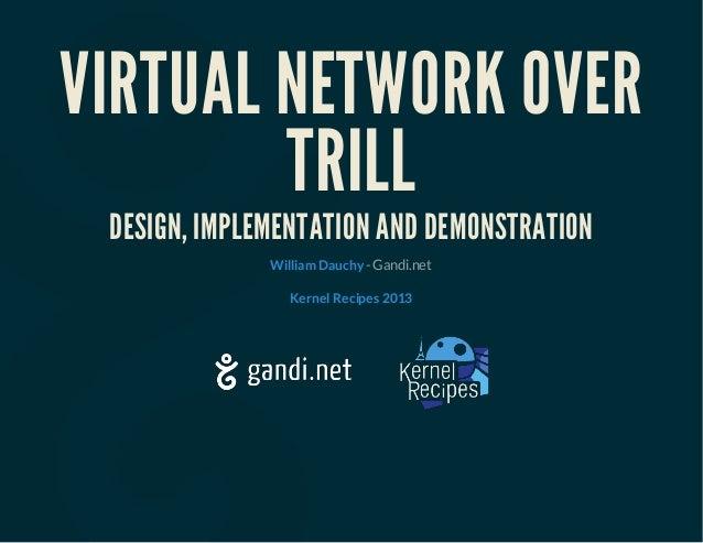 Kernel Recipes 2013 - Virtual Network over TRILL (VNT) : Design, implementation in Linux kernel and demonstration