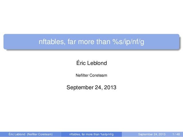nftables, far more than %s/ip/nf/g Éric Leblond Nefilter Coreteam September 24, 2013 Éric Leblond (Nefilter Coreteam) nftabl...
