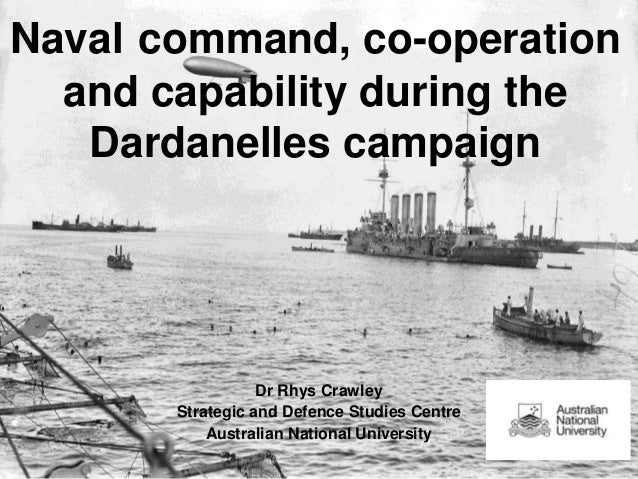 Naval command, co-operation and capability during the Dardanelles campaign  Dr Rhys Crawley Strategic and Defence Studies ...