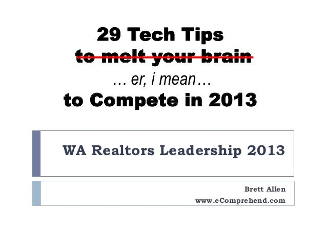 29 Tech Tips to melt your brain     … er, i mean…to Compete in 2013WA Realtors Leadership 2013                          Br...
