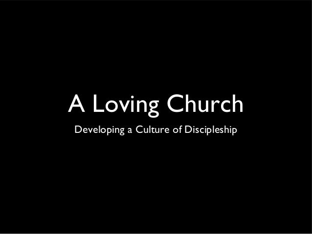 A Loving ChurchDeveloping a Culture of Discipleship
