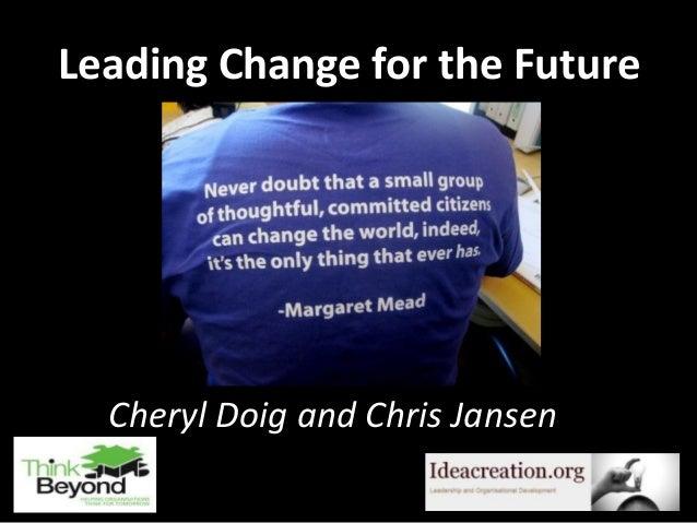 Leading Change for the FutureCheryl Doig and Chris JansenOctober 20121